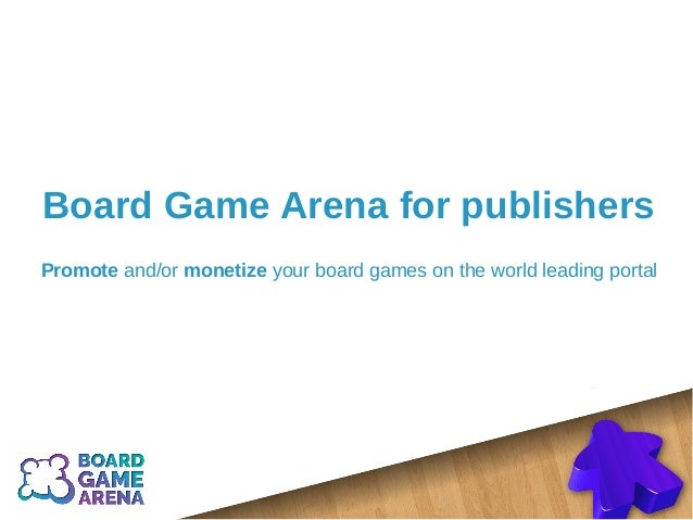 Board Game Arena for publishers Promote and/or monetize your board games on the world leading portal