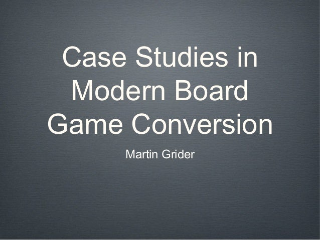 Case Studies in Modern BoardGame Conversion     Martin Grider