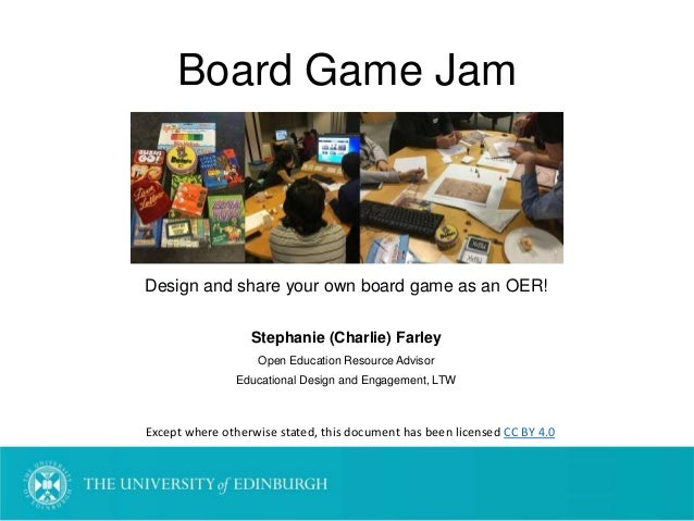 Board Game Jam Design and share your own board game as an OER! Stephanie (Charlie) Farley Open Education Resource Advisor ...