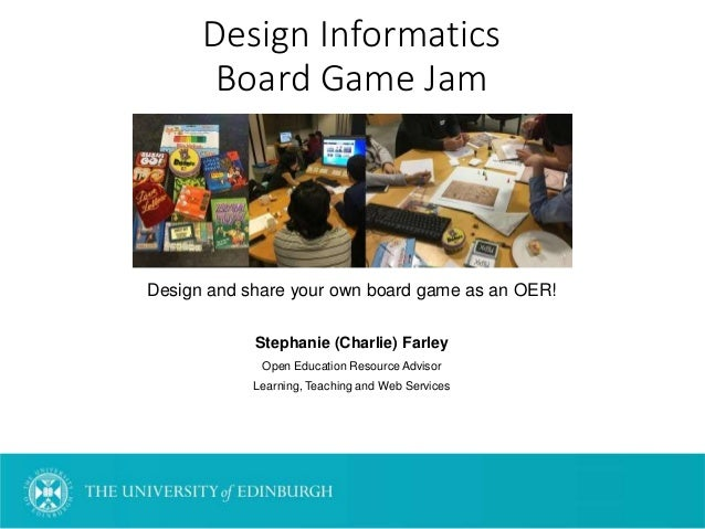Design Informatics Board Game Jam Design and share your own board game as an OER! Stephanie (Charlie) Farley Open Educatio...