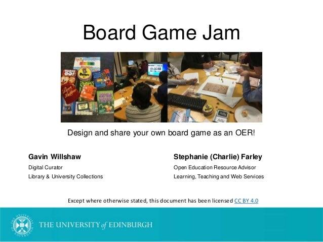 Board Game Jam Design and share your own board game as an OER! Gavin Willshaw Stephanie (Charlie) Farley Digital Curator O...
