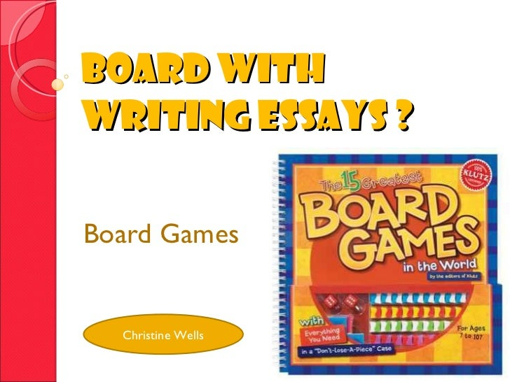 Board with  Writing essays ? Board Games Christine Wells