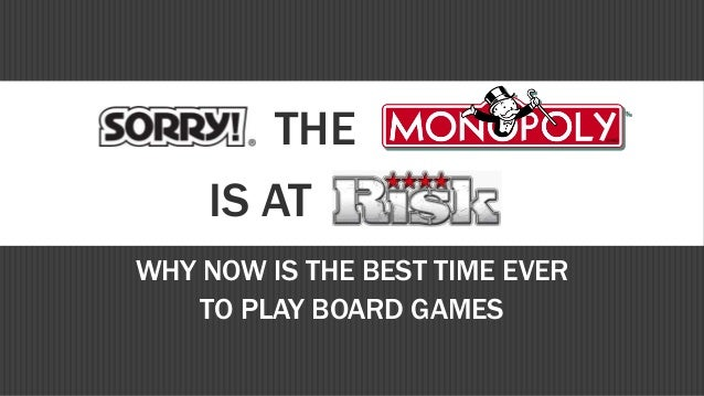 WHY NOW IS THE BEST TIME EVER TO PLAY BOARD GAMES THE IS AT
