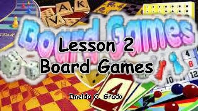 Lesson 2 Board Games Imelda C. Grado