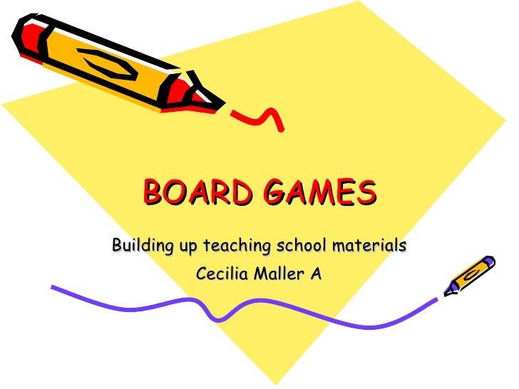 BOARD GAMES Building up teaching school materials Cecilia Maller A