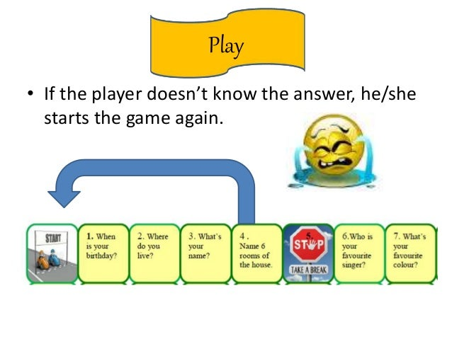 Play • If the player doesn't know the answer, he/she starts the game again.