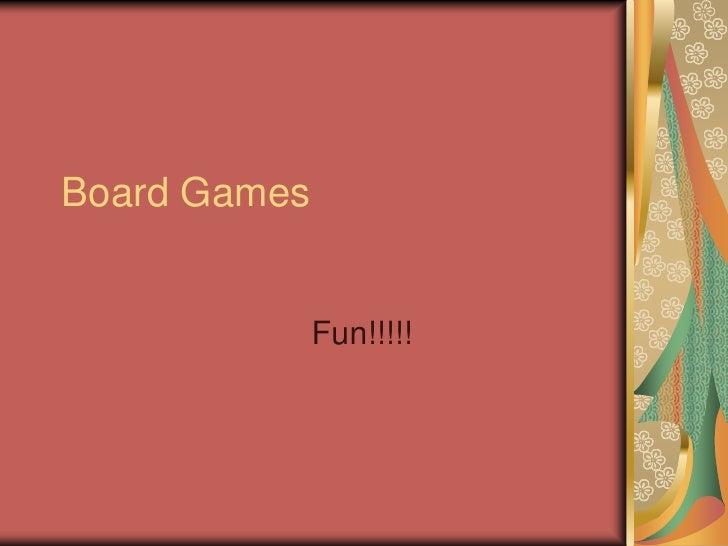 Board Games<br />Fun!!!!!<br />