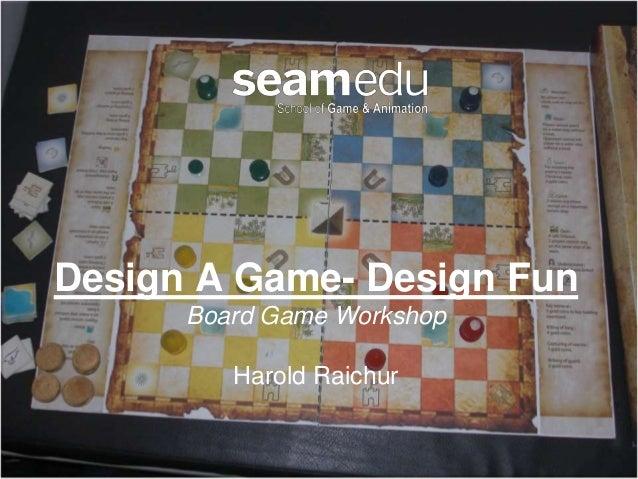 Design A Game- Design Fun Board Game Workshop Harold Raichur