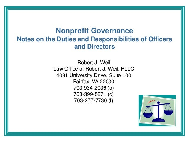 Nonprofit Governance Notes on the Duties and Responsibilities of Officers and Directors Robert J. Weil Law Office of Rober...