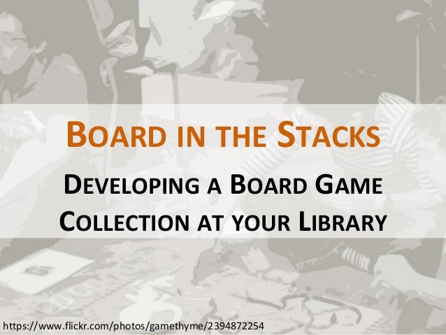 BOARD IN THE STACKS DEVELOPING A BOARD GAME COLLECTION AT YOUR LIBRARY https://www.flickr.com/photos/gamethyme/2394872254