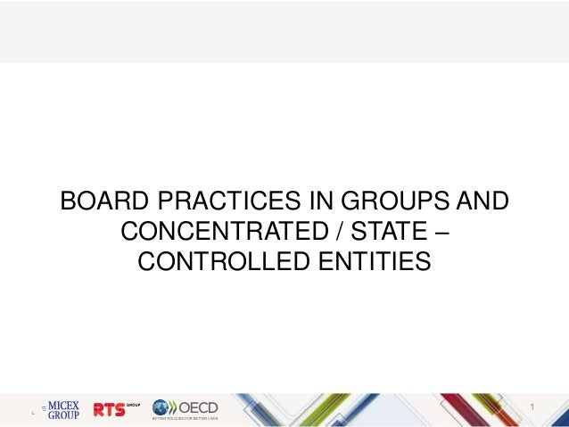 BOARD PRACTICES IN GROUPS AND CONCENTRATED / STATE – CONTROLLED ENTITIES 1