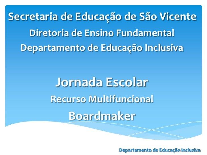 Secretaria de Educação de São Vicente   Diretoria de Ensino Fundamental  Departamento de Educação Inclusiva         Jornad...