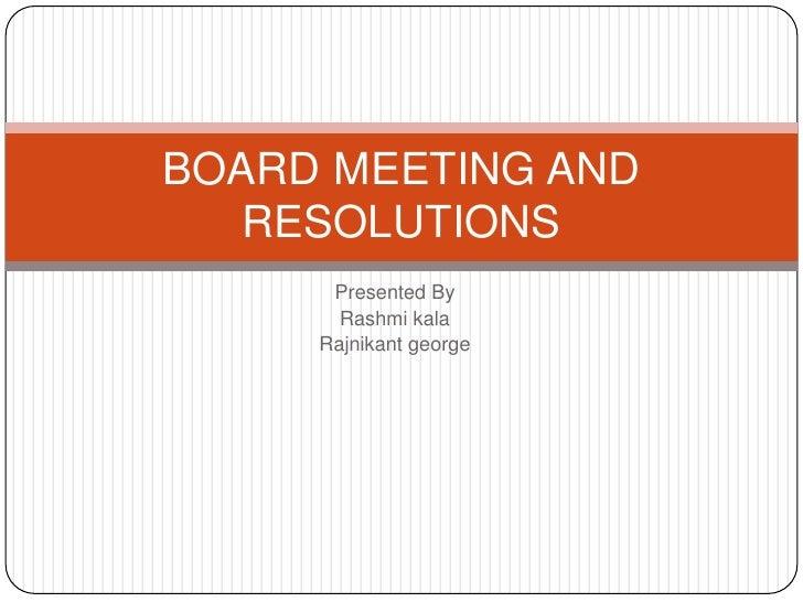 Presented By<br />Rashmikala<br />Rajnikantgeorge<br />BOARD MEETING AND RESOLUTIONS<br />