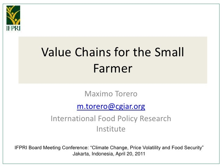 Value Chains for the Small Farmer<br />Maximo Torero<br />m.torero@cgiar.org<br />International Food Policy Research Insti...