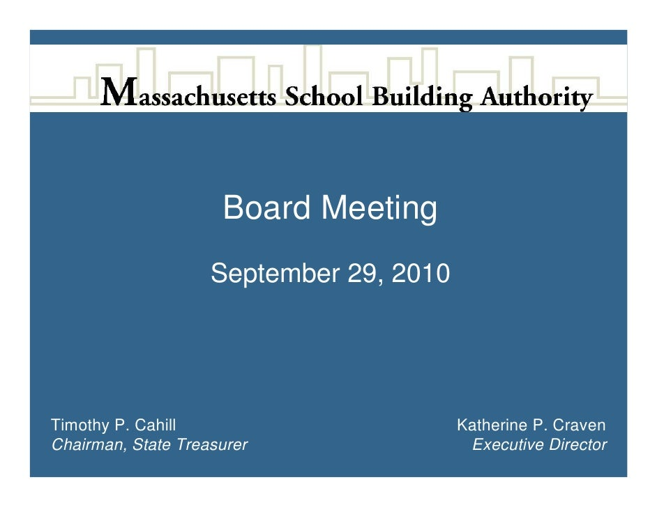 Board Meeting                     September 29, 2010     Timothy P. Cahill                        Katherine P. Craven Chai...