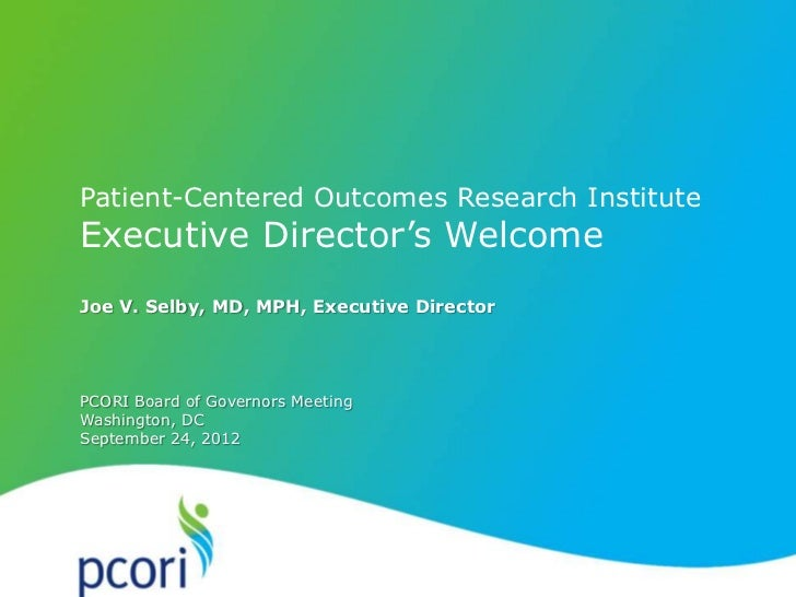 P A T IENT -CENTERED O U T C OM ES R ES EA R CH IN S T ITUTE     Patient-Centered Outcomes Research Institute     Executiv...