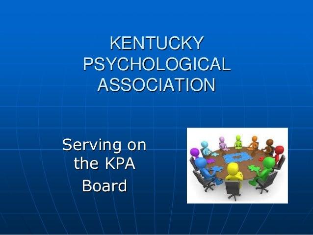 KENTUCKY PSYCHOLOGICAL ASSOCIATION Serving on the KPA Board