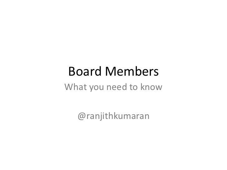 Board Members<br />What you need to know<br />@ranjithkumaran<br />