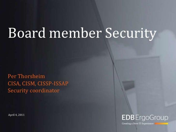 Board member Security<br />Per Thorsheim<br />CISA, CISM, CISSP-ISSAP<br />Security coordinator<br />April 4, 2011<br />