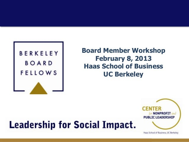 Board Member Workshop   February 8, 2013Haas School of Business      UC Berkeley