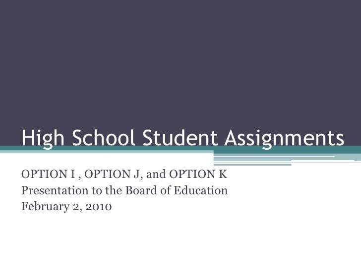 High School Student Assignments<br />OPTION I , OPTION J, and OPTION K<br />Presentation to the Board of Education<br />Fe...
