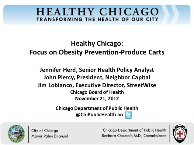 Healthy Chicago:Focus on Obesity Prevention-Produce Carts   Jennifer Herd, Senior Health Policy Analyst     John Piercy, P...