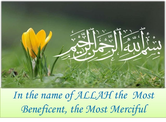 In the name of ALLAH the Most Beneficent, the Most Merciful