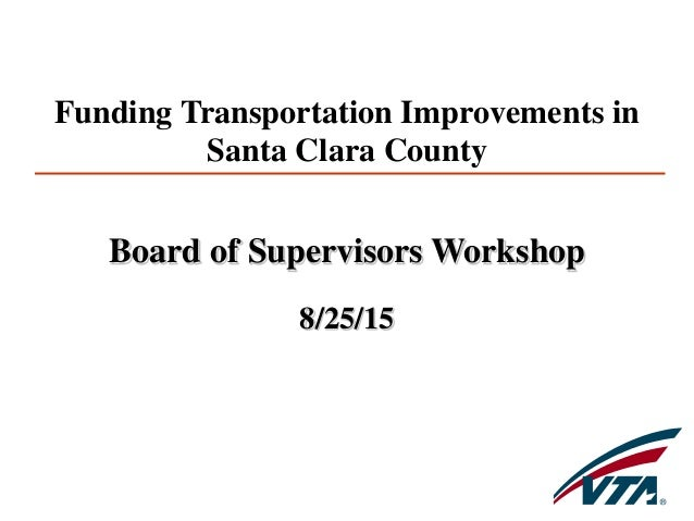 Board of Supervisors Workshop 8/25/15 Funding Transportation Improvements in Santa Clara County