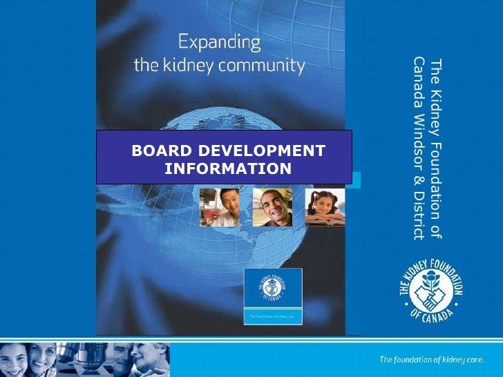 The Kidney Foundation of Canada Windsor & District BOARD DEVELOPMENT INFORMATION