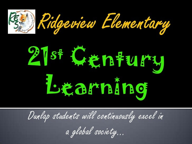 21st   Century     LearningDunlap students will continuously excel in           a global society…