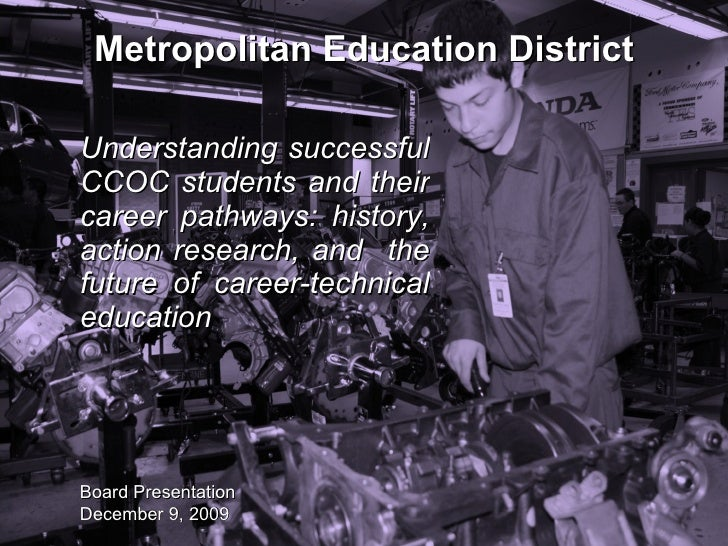 Metropolitan Education District Understanding successful CCOC students and their career pathways: history, action research...