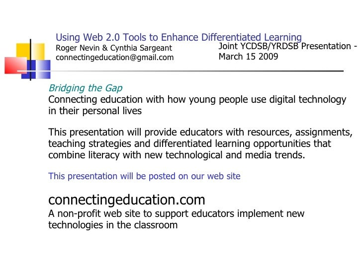 Using Web 2.0 Tools to Enhance Differentiated Learning Roger Nevin & Cynthia Sargeant connectingeducation@gmail.com  Bridg...
