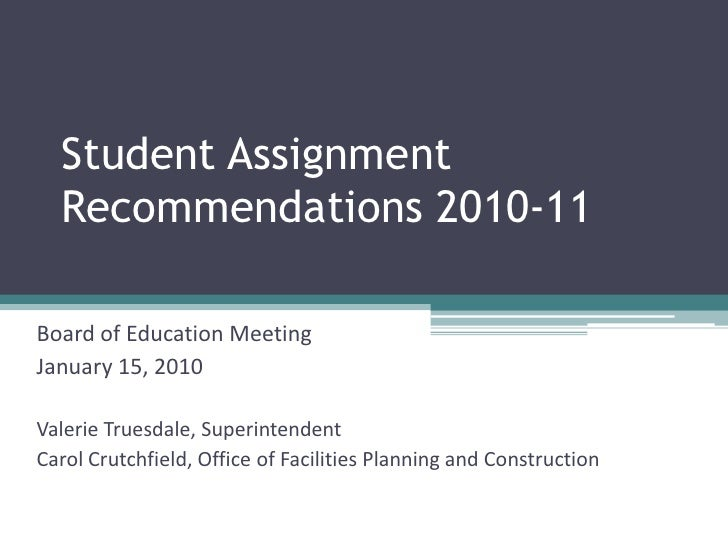 Student Assignment Recommendations 2010-11<br />Board of Education Meeting<br />January 15, 2010<br />Valerie Truesdale, S...