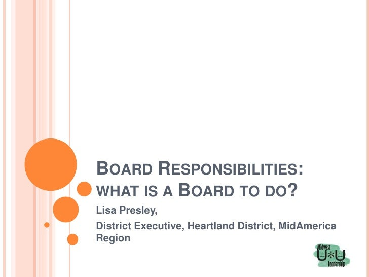 BOARD RESPONSIBILITIES:WHAT IS A BOARD TO DO?Lisa Presley,District Executive, Heartland District, MidAmericaRegion