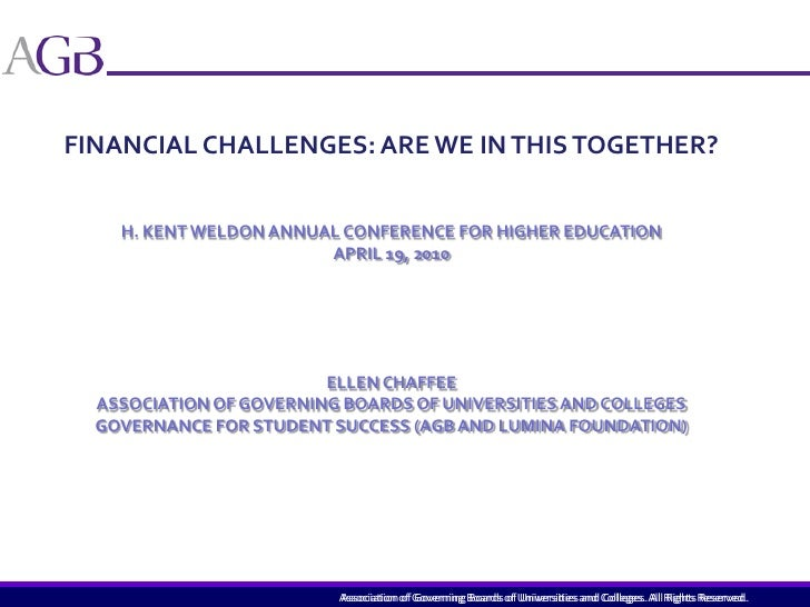 FINANCIAL CHALLENGES: ARE WE IN THIS TOGETHER?<br />H. KENT WELDON ANNUAL CONFERENCE FOR HIGHER EDUCATION<br />APRIL 19, 2...