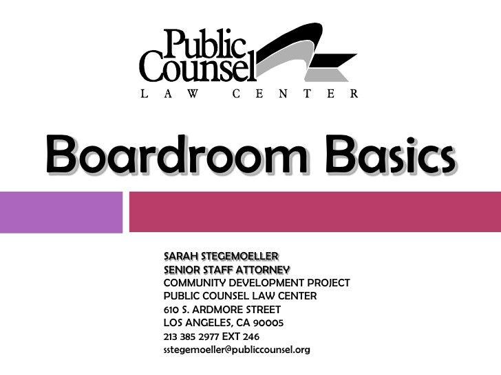 Boardroom Basics     SARAH STEGEMOELLER     SENIOR STAFF ATTORNEY     COMMUNITY DEVELOPMENT PROJECT     PUBLIC COUNSEL LAW...