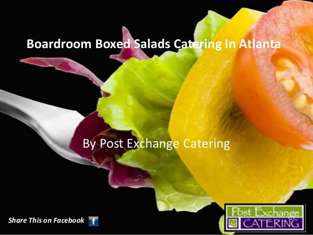 Boardroom Boxed Salads Catering In Atlanta  By Post Exchange Catering  Share This on Facebook