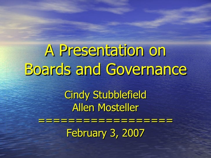 A Presentation on Boards and Governance Cindy Stubblefield Allen Mosteller ================== February 3, 2007