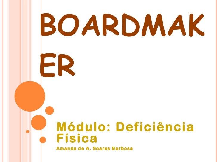 BOARDMAKER Módulo: Deficiência Física Amanda de A. Soares Barbosa