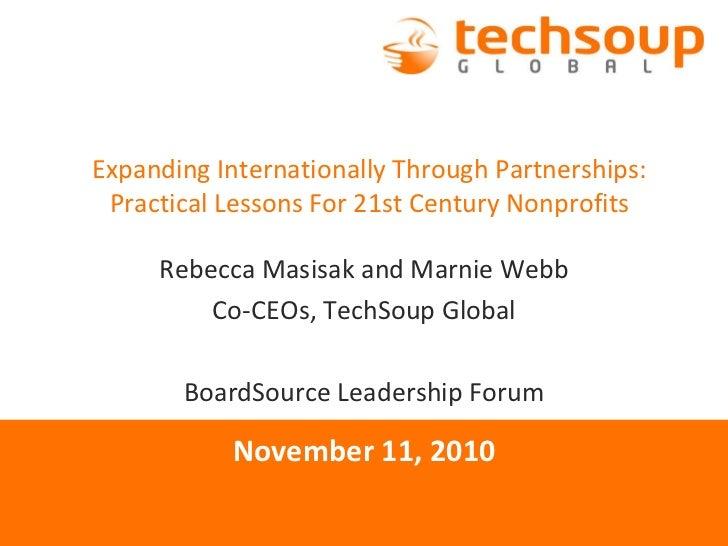 November 11, 2010 Expanding Internationally Through Partnerships: Practical Lessons For 21st Century Nonprofits Rebecca Ma...
