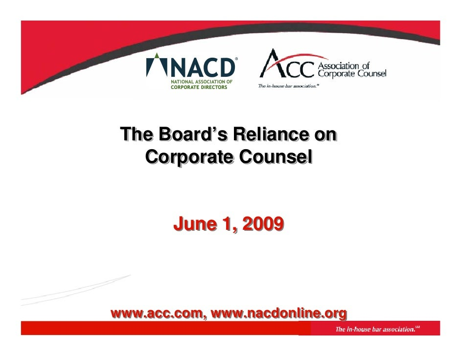 The Board's Reliance on  The Board's    Corporate Counsel           June 1, 2009    www.acc.com, www.nacdonline.org