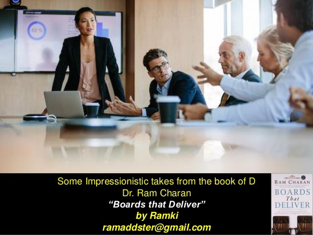 """Some Impressionistic takes from the book of D Dr. Ram Charan """"Boards that Deliver"""" by Ramki ramaddster@gmail.com"""