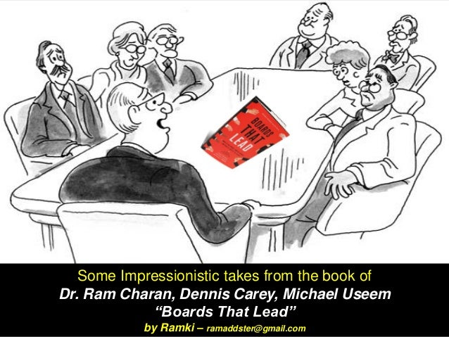 "Some Impressionistic takes from the book of Dr. Ram Charan, Dennis Carey, Michael Useem ""Boards That Lead"" by Ramki – rama..."