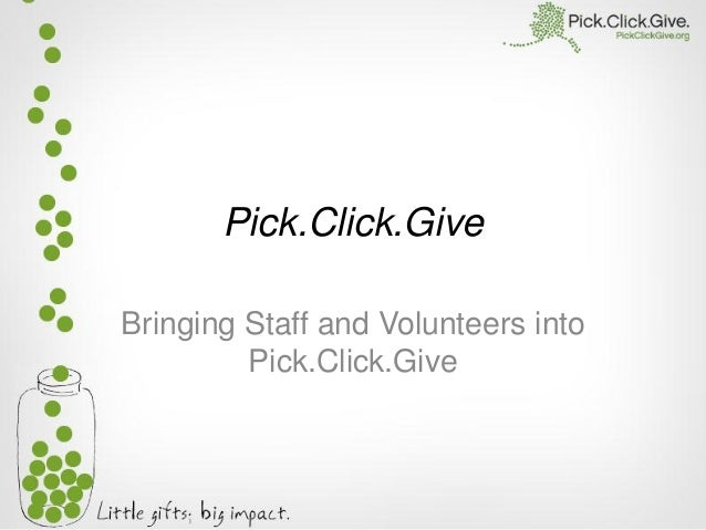 Pick.Click.Give Bringing Staff and Volunteers into Pick.Click.Give