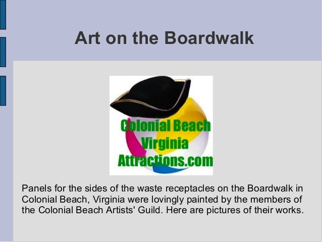 Art on the BoardwalkPanels for the sides of the waste receptacles on the Boardwalk inColonial Beach, Virginia were lovingl...