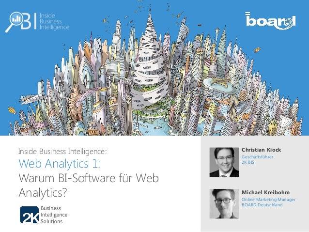 Inside Business Intelligence: Web Analytics 1: Warum BI-Software für Web Analytics? Christian Kiock Geschäftsführer 2K BIS...