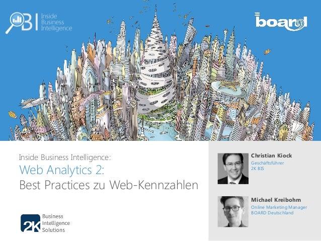 Inside Business Intelligence: Web Analytics 2: Best Practices zu Web-Kennzahlen Christian Kiock Geschäftsführer 2K BIS Mic...