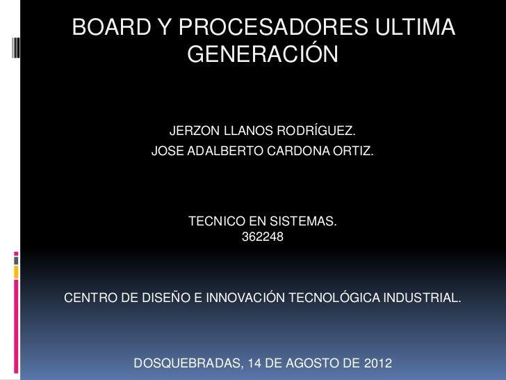 BOARD Y PROCESADORES ULTIMA          GENERACIÓN              JERZON LLANOS RODRÍGUEZ.           JOSE ADALBERTO CARDONA ORT...