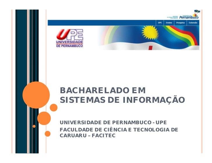 BACHARELADO EMSISTEMAS DE INFORMAÇÃOUNIVERSIDADE DE PERNAMBUCO - UPEFACULDADE DE CIÊNCIA E TECNOLOGIA DECARUARU – FACITEC