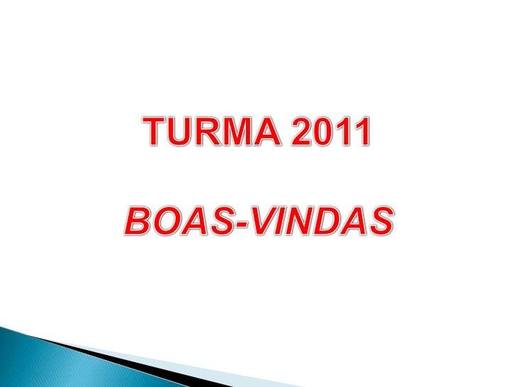 TURMA 2011<br />BOAS-VINDAS<br />